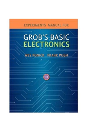 Grob's Basic Electronics 11th Edition - Experiments Manual