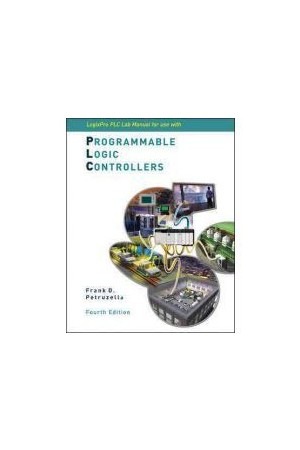 Programmable Logic Controllers 4th Edition - LogixPro PLC Lab Manual with CD ROM