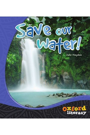 Oxford Literacy Guided Reading – Levels 21-23 Non-Fiction: Save Our Water (Single Book)