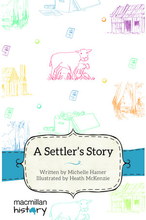 Macmillan History - Year 5: Narrative Topic Book - A Settler's Story (Single Title)