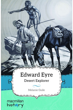 Macmillan History - Year 5: Biography Topic Book - Edward Eyre: Desert Explorer (Pack of 6)