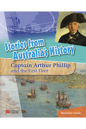 Stories from Australia's History - Set 1: Captain Arthur Phillip and The First Fleet