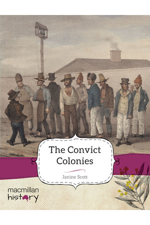 Macmillan History - Year 4: Non-Fiction Topic Book - The Convict Colonies (Single Title)