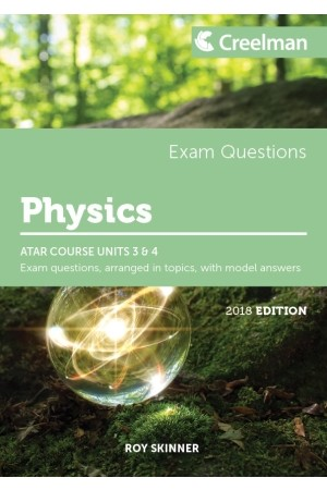 Creelman Exam Questions 2018 - Physics: ATAR Course Units 3 & 4