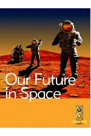 Go Facts - Space: Our Future in Space
