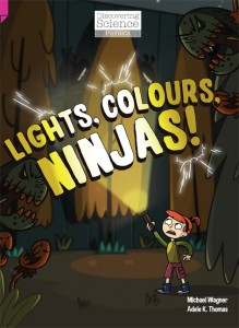 Discovering Science (Physics Upper Primary) - Lights, Colours, Ninjas!