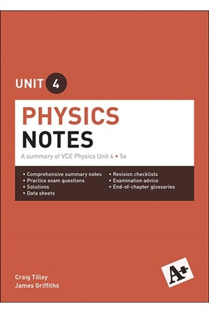 A+ Physics Notes: VCE Unit 4 (5th Edition)
