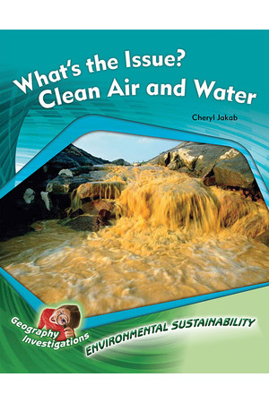 Geography Investigations - Environmental Sustainability: What's the Issue? Clean Air and Water (x5)