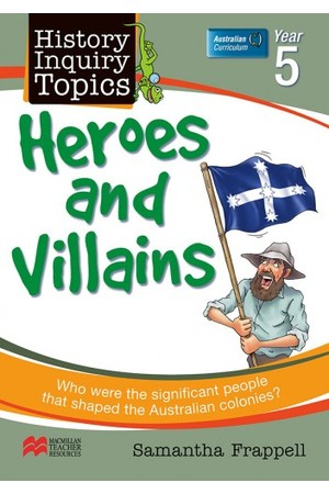 History Inquiry Topics - Year 5: Heroes and Villains