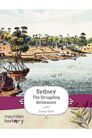 Macmillan History - Year 4: Non-Fiction Topic Book - Sydney the Struggling Settlement (Single Title)