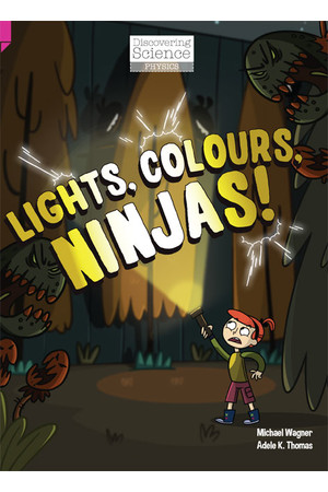 Discovering Science (Physics) - Upper Primary: Lights, Colours, Ninjas! (Reading Level 29 / F&P Level T)