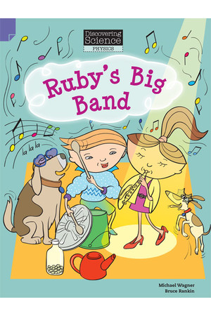 Discovering Science (Physics) - Lower Primary: Ruby's Big Band (Reading Level 11 / F&P Level G)