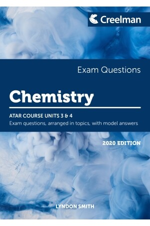 Creelman Exam Questions 2020 - Chemistry: ATAR Course Units 3 & 4