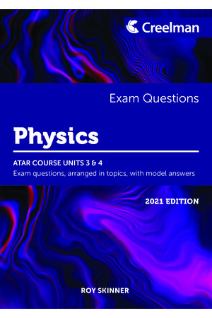 Creelman Exam Questions 2021 - Physics: ATAR Course Units 3 & 4