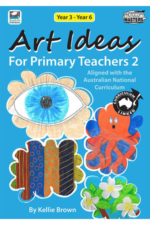 Art Ideas for Primary Teachers - Book 2: Years 3- 6
