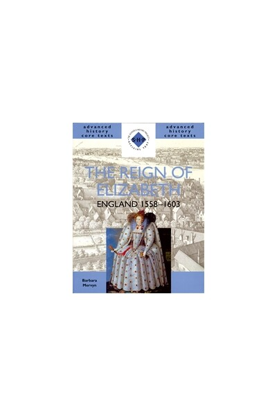 Advanced History Core Texts: The Reign of Elizabeth - England 1558-1603